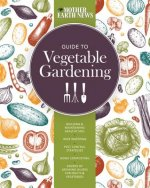 The Mother Earth News Guide to Vegetable Gardening: Building and Maintaining Healthy Soil * Wise Watering * Pest Control Strategies * Home Composting