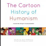 The Cartoon History of Humanism: Volume One: Antiquity to Enlightenment
