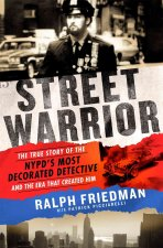 Street Warrior: The True Story of the NYPD S Most Decorated Detective and the Era That Created Him