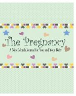 The Pregnancy: A Nine Month Journal for You and Your Baby