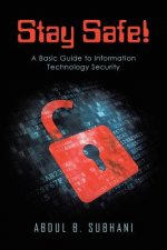 Stay Safe!: A Basic Guide to Information Technology Security