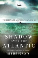 Shadow Over the Atlantic: Fernaufklarungsgruppe 5 Atlantik the Luftwaffe S Long-Range Maritime Reconnaissance and U-Boat Cooperation Unit 1943-4