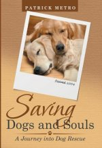 Saving Dogs and Souls: A Journey Into Dog Rescue