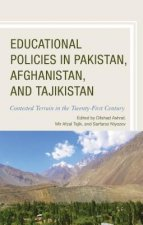 Educational Policies in Pakistan, Afghanistan, and Tajikistan: Contested Terrain in the Twenty-First Century