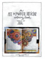 The Art Is Powerful Medicine Coloring Book: Therapeutic Art; Creating, Healing, Manifesting