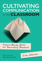 Cultivating Communication in the Classroom: Future Ready Skills for Secondary Students