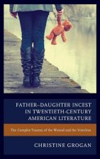 Father Daughter Incest in Twentieth-Century American Literature: The Complex Trauma of the Wound and the Voiceless