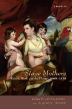 Stage Mothers: Women, Work, and the Theater, 1660 1830