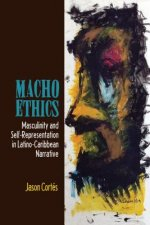 Macho Ethics: Masculinity and Self-Representation in Latino-Caribbean Narrative