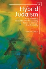 Hybrid Judaism: Irving Greenberg, Encounter, and the Changing Nature of American Jewish Identity