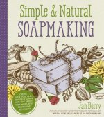 Simple Natural Soapmaking: Create 100% Pure and Beautiful Soaps with the Nerdy Farm Wife S Easy Recipes and Techniques