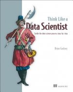 Think Like a Data Scientist: A Step-By-Step Guide to Wrangling, Exploring, and Reporting Data