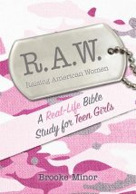 Raw: A Real-Life Bible Study for Teen Girls