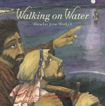 Walking on Water: Miracles Jesus Worked