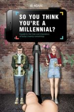 So You Think You're a Millennial: A Guide to the Trials and Tribulations of Today's Twenty-Somethings