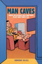 Man Caves: Create the Ultimate Male Sanctuary to Get Away from It All