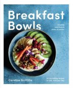 Breakfast Bowls: 52 Beautiful Recipes for a Better Morning