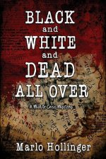 Black and White and Dead All Over: A Midlife Crisis Mystery