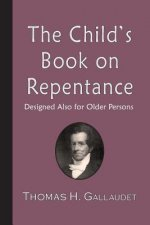 The Child's Book on Repentance: Designed Also for Older Persons