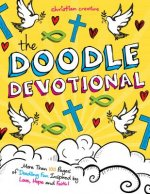 Christian Creations: The Doodle Devotional: More Than 100 Pages of Doodling Fun Inspired by Love, Hope and Faith!