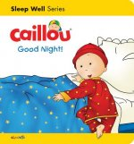Caillou: Good Night!: Sleep Well: Nighttime