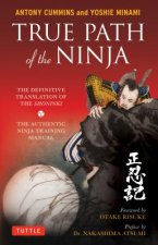 True Path of the Ninja: The Definitive Translation of the Shoninki, the Authentic Ninja Training Manual