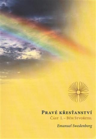 Pravé křesťanství, Část 1: Bůh Stvořitel