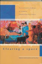 Clearing a Space: Postcolonial Readings of Modern Indonesian Literature