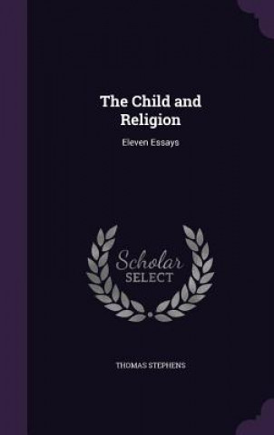 THE CHILD AND RELIGION: ELEVEN ESSAYS