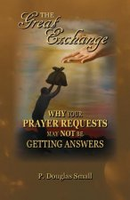 The Great Exchange: Why Your Prayer Requested May Not Be Getting Answers