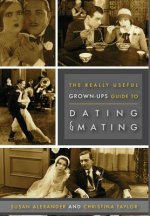 The Really Useful Grown-up Guide to Dating & Mating