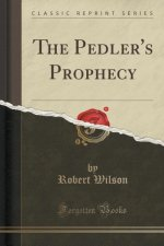 The Pedler's Prophecy (Classic Reprint)