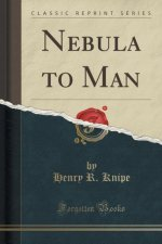 Nebula to Man (Classic Reprint)