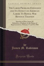 The Labor Problem-Expansion and Its Effect on American Labor; To Repeal War Revenue Taxation