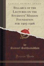 Syllabus of the Lectures on the Students' Mission Foundation for 1905-1906 (Classic Reprint)