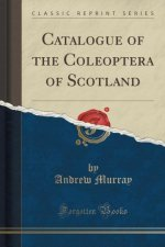 Catalogue of the Coleoptera of Scotland (Classic Reprint)