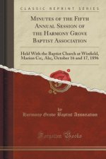 Minutes of the Fifth Annual Session of the Harmony Grove Baptist Association