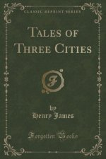 Tales of Three Cities (Classic Reprint)