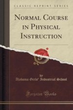 Normal Course in Physical Instruction (Classic Reprint)