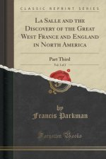 La Salle and the Discovery of the Great West France and England in North America, Vol. 1 of 2