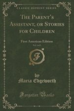 The Parent's Assistant, or Stories for Children, Vol. 1 of 3