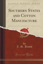 Southern States and Cotton Manufacture (Classic Reprint)