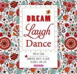 Dream Laugh Dance: Wonderful Quotes to Color, Decorate, and Give