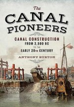 The Canal Pioneers: Canal Construction from 2,500 BC to the Early 20th Century