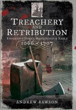 Treachery and Retribution: England S Dukes, Marquesses and Earls: 1066 - 1707