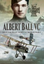 Albert Ball VC: Fighter Pilot Hero of World War I