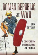 Roman Republic at War: A Compendium of Roman Battles from 498 to 31 BC.