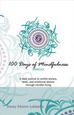 100 Days of Mindfulness - Presence: A Daily Journal to Soothe Emotional Distress Through Mindful Living