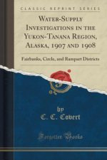 Water-Supply Investigations in the Yukon-Tanana Region, Alaska, 1907 and 1908
