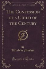 The Confession of a Child of the Century (Classic Reprint)